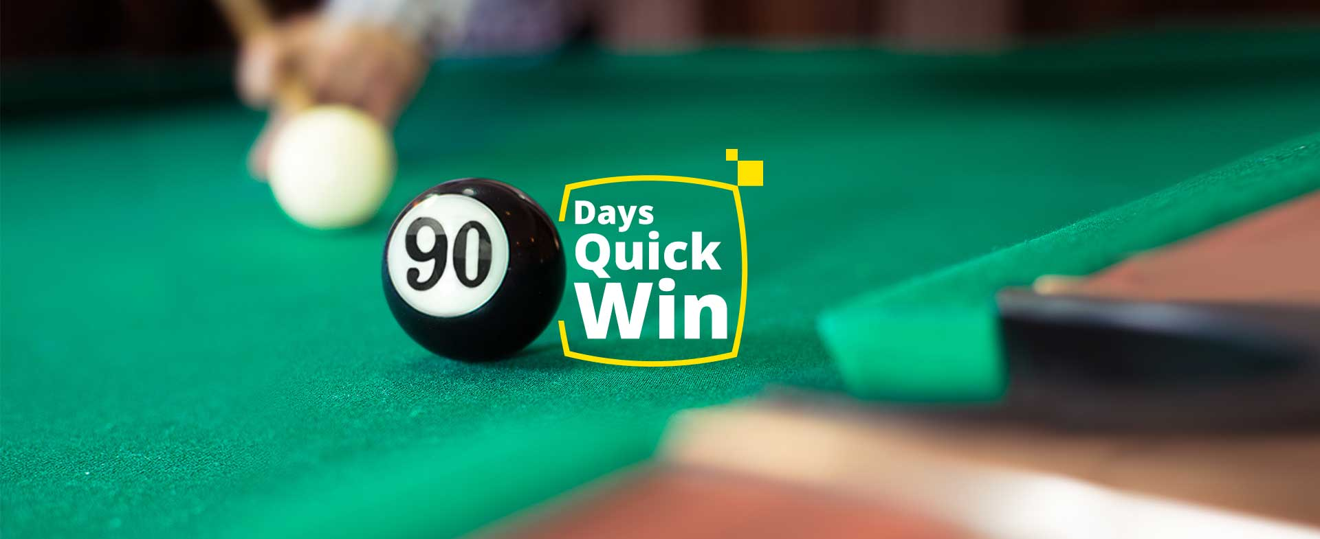 90 days quick win